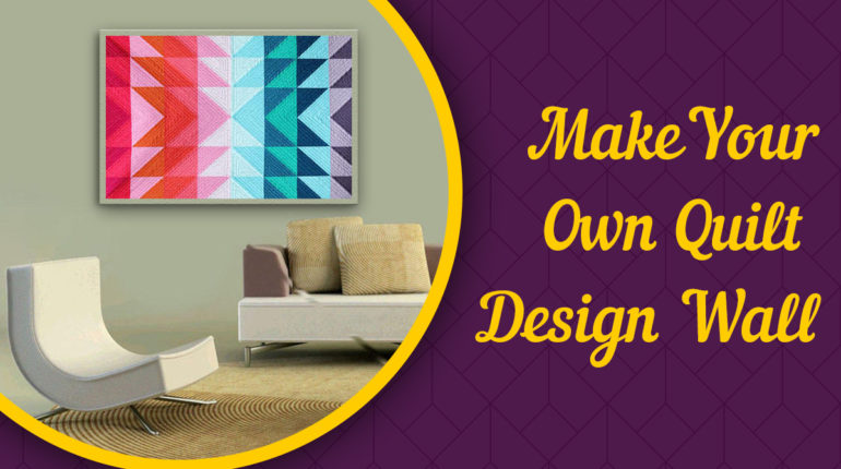 How to Make Your Own Quilt Design Wall