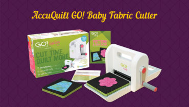 AccuQuilt GO! Baby Fabric Cutter Review